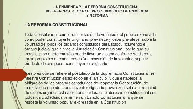 LA ENMIENDA Y LA REFORMA CONSTITUCIONAL. DIFERENCIAS. ALCANCE. PROCEDIMIENTO DE ENMIENDA Y REFORMA LA REFORMA CONSTITUCION...