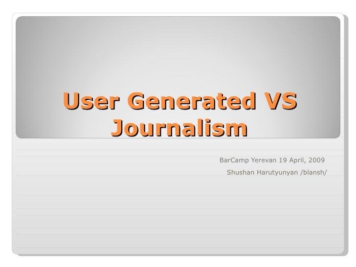 User Generated VS Journalism BarCamp Yerevan 19 April, 2009  Shushan Harutyunyan /blansh/