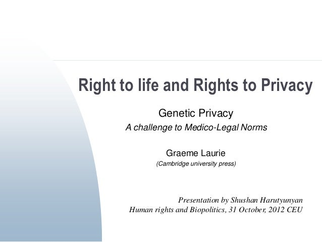 Right to life and Rights to Privacy               Genetic Privacy      A challenge to Medico-Legal Norms                 G...