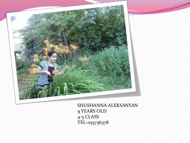 SHUSHANNA ALEKSANYAN 9 YEARS OLD 4-3 CLASS TEL-055736378
