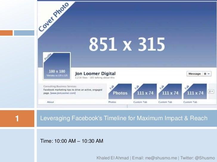 1   Leveraging Facebooks Timeline for Maximum Impact & Reach    Time: 10:00 AM – 10:30 AM                          Khaled ...