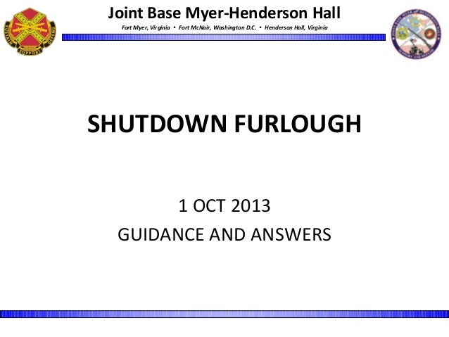 Joint Base Myer-Henderson Hall Fort Myer, Virginia  Fort McNair, Washington D.C.  Henderson Hall, Virginia SHUTDOWN FURL...