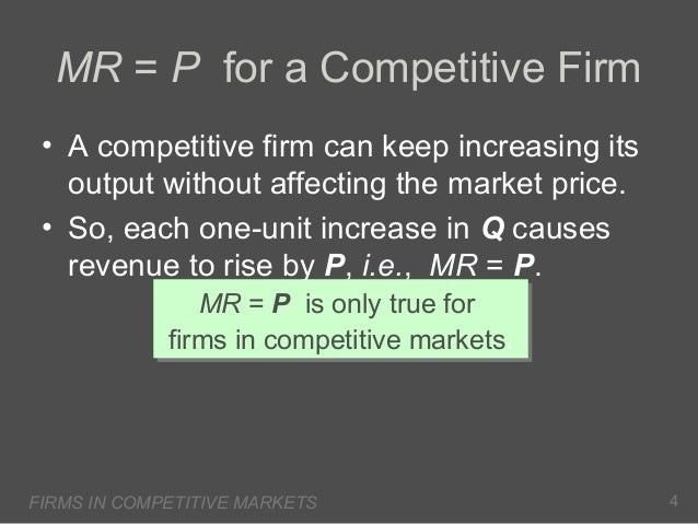 MR = P for a Competitive Firm • A competitive firm can keep increasing its output without affecting the market price. • So...