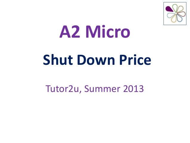 A2 MicroShut Down PriceTutor2u, Summer 2013