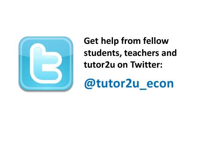 Get help from fellowstudents, teachers andtutor2u on Twitter:@tutor2u_econ