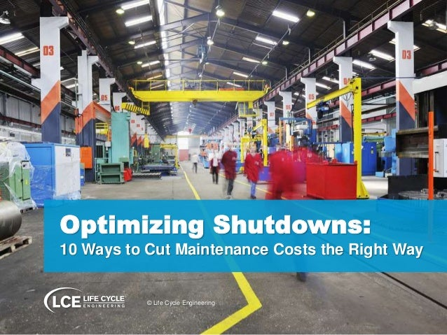 Optimizing Shutdowns: 10 Ways to Cut Maintenance Costs the Right Way © Life Cycle Engineering