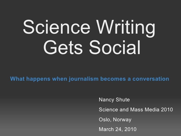 Science Writing  Gets Social What happens when journalism becomes a conversation Nancy Shute Science and Mass Media 2010  ...