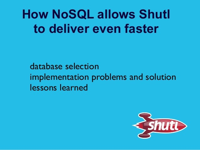 How NoSQL allows Shutl to deliver even faster database selection implementation problems and solution lessons learned