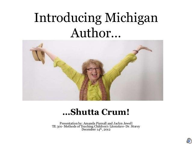 Introducing Michigan      Author…         …Shutta Crum!       Presentation by: Amanda Piersall and Jaclyn Jewell  TE 301- ...