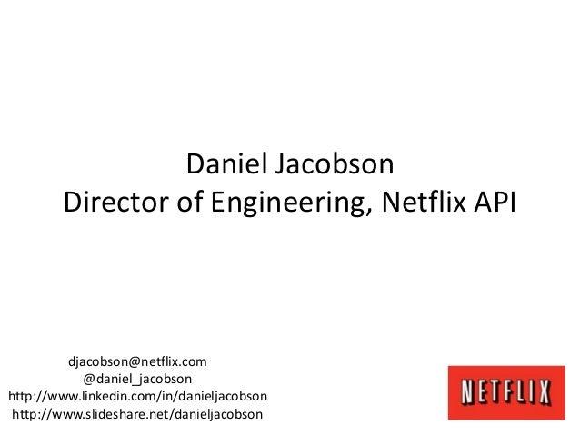 djacobson@netflix.com@daniel_jacobsonhttp://www.linkedin.com/in/danieljacobsonhttp://www.slideshare.net/danieljacobsonDani...