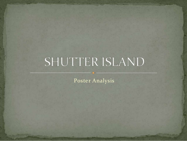 analysis of shutter island essay Shutter island is a 2010 american neo-noir psychological thriller film directed by  martin  there have been differing opinions over the ending of the film in which  laeddis asks  the adaptation of history: essays on ways of telling the past.
