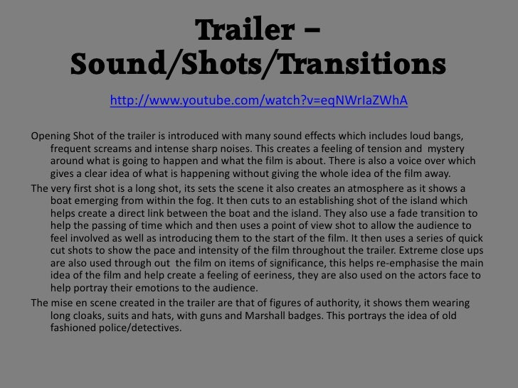 Trailer –         Sound/Shots/Transitions                 http://www.youtube.com/watch?v=eqNWrIaZWhAOpening Shot of the tr...