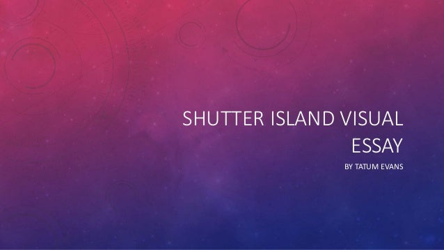 shutter island 2 essay Shutter island essay i'm going to write an essay about a film named shutter island which was taken from dennis lehane's 2003 novel which is also called shutter.