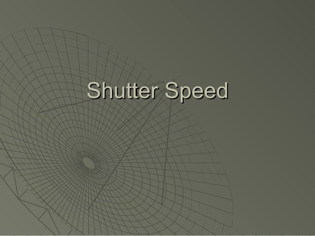 Shutter SpeedShutter Speed