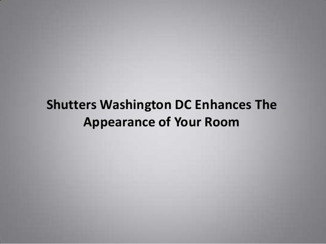 Shutters Washington DC Enhances The Appearance of Your Room