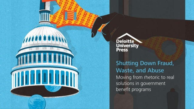 Deloitte University Press | Shutting Down Fraud, Waste, and Abuse | @DUPress @Deloitte Gov #FraudWasteAbuse Copyright © 20...