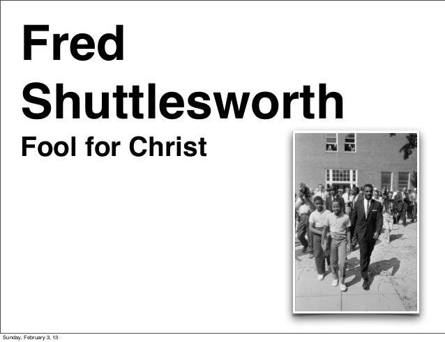 Fred      Shuttlesworth      Fool for ChristSunday, February 3, 13