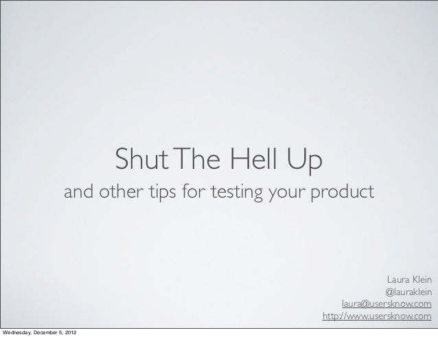 Shut The Hell Up                      and other tips for testing your product                                             ...