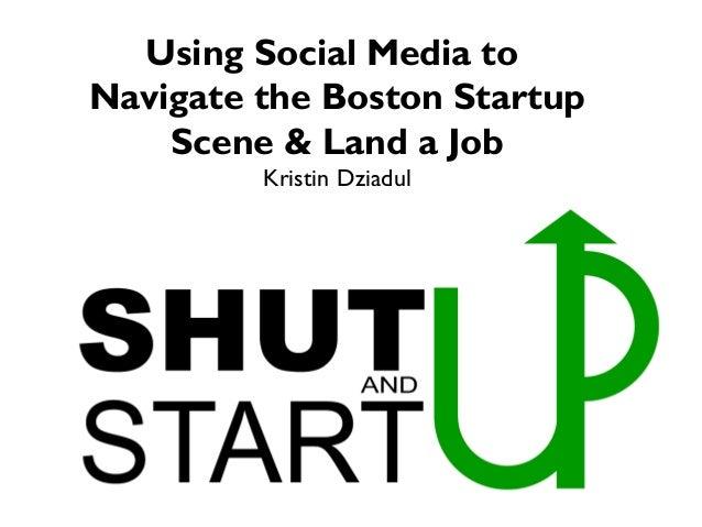 Using Social Media to Navigate the Boston Startup Scene & Land a Job Kristin Dziadul