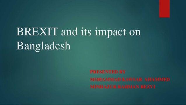 BREXIT and its impact on Bangladesh PRESENTED BY MOHAMMAD KAWSAR AHAMMED MINHAZUR RAHMAN REZVI