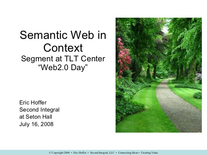 """Semantic Web in Context Segment at TLT Center """"Web2.0 Day"""" Eric Hoffer Second Integral at Seton Hall July 16, 2008"""