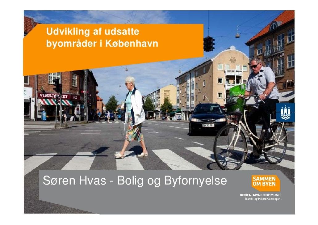 Udvikling af udsatte        gbyområder i KøbenhavnSøren Hvas - Bolig og Byfornyelse