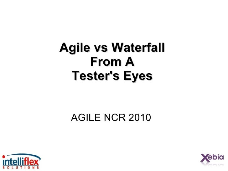 Agile vs Waterfall  From A  Tester's Eyes   AGILE NCR 2010
