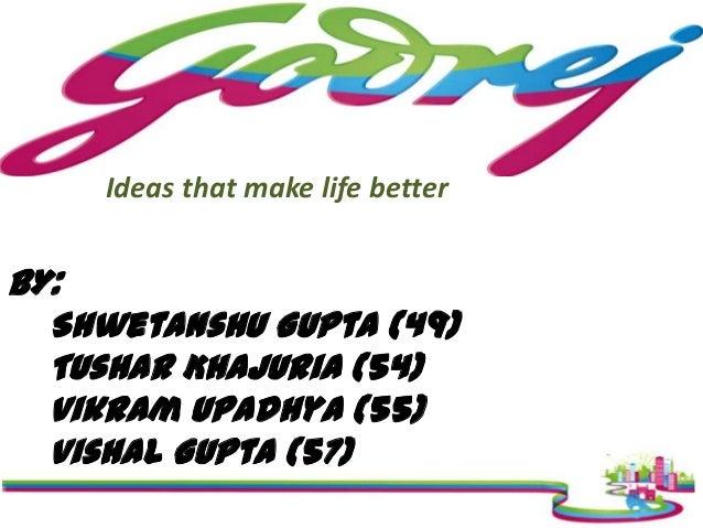 Ideas that make life better  BY: Shwetanshu Gupta (49) Tushar Khajuria (54) Vikram Upadhya (55) Vishal Gupta (57)