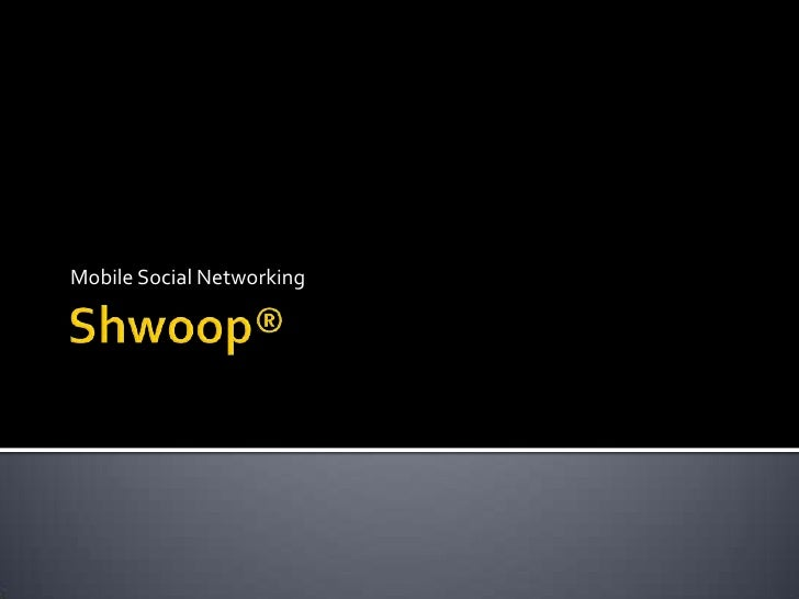 Shwoop®<br />Mobile Social Networking<br />