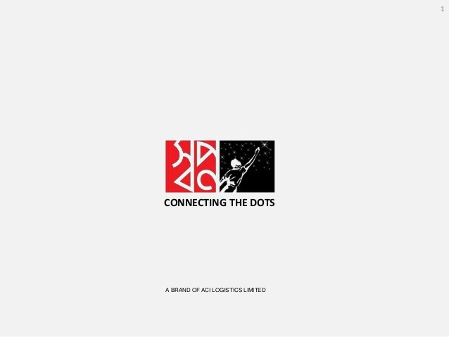 A BRAND OF ACI LOGISTICS LIMITED CONNECTING THE DOTS 1