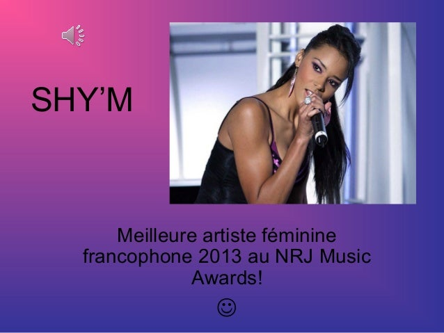 SHY'M  Meilleure artiste féminine francophone 2013 au NRJ Music Awards!  