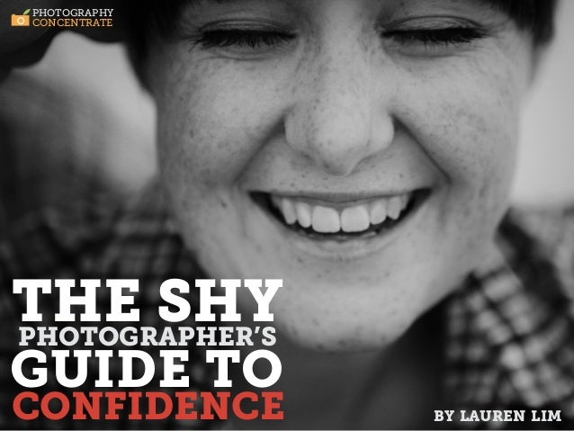 PHOTOGRAPHY CONCENTRATE        THE        SHY        PHOTOGRAPHER'S        GUIDE TO        CONFIDENCETHE SHYPHOTOGRAPHER'S...