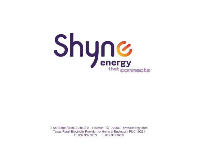 2121 Sage Road, Suite 270 . Houston, TX 77056 . shyneenergy.com Texas Retail Electricity Provider for Home & Business | PU...