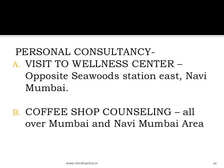 PERSONAL CONSULTANCY-A. VISIT TO WELLNESS CENTER –   Opposite Seawoods station east, Navi   Mumbai.B.   COFFEE SHOP COUNSE...