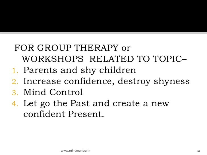 FOR GROUP THERAPY or   WORKSHOPS RELATED TO TOPIC–1. Parents and shy children2. Increase confidence, destroy shyness3. Min...