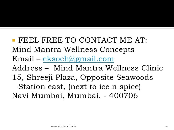 FEEL FREE TO CONTACT ME AT:Mind Mantra Wellness ConceptsEmail – eksoch@gmail.comAddress – Mind Mantra Wellness Clinic15, ...