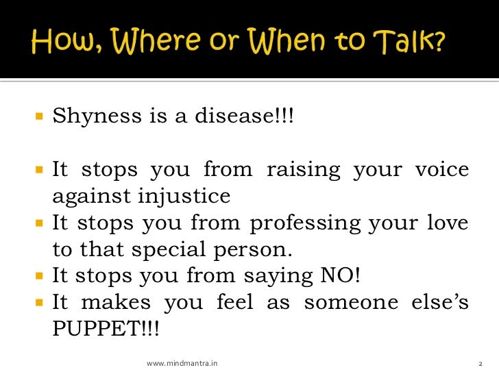    Shyness is a disease!!!   It stops you from raising your voice    against injustice   It stops you from professing y...