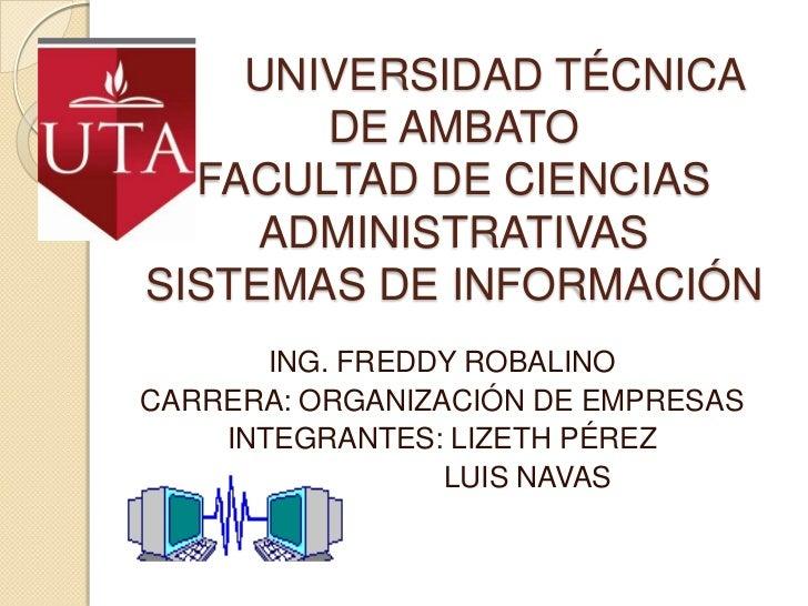 UNIVERSIDAD TÉCNICA       DE AMBATO  FACULTAD DE CIENCIAS     ADMINISTRATIVASSISTEMAS DE INFORMACIÓN       ING. FREDDY ROB...