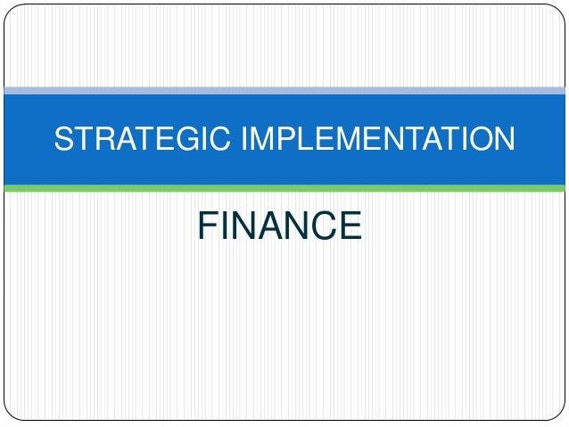 STRATEGIC IMPLEMENTATION  FINANCE