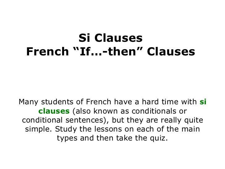 """Si Clauses French """"If…-then"""" Clauses Many students of French have a hard time with  si clauses  (also known as conditional..."""