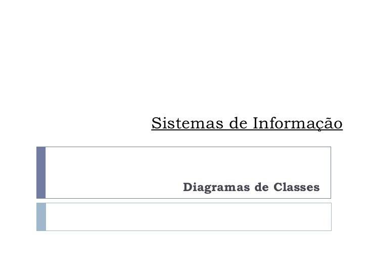 Sistemas de Informação Diagramas de Classes
