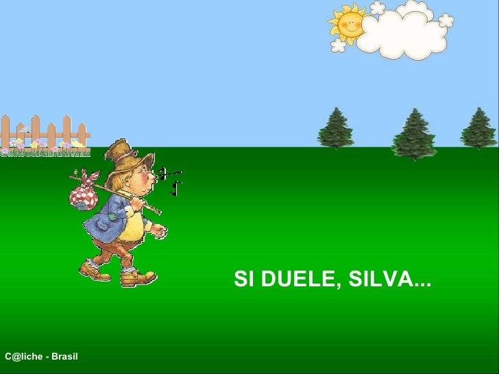 SI DUELE, SILVA...