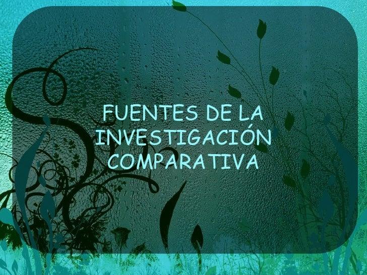 FUENTES DE LAINVESTIGACIÓN COMPARATIVA