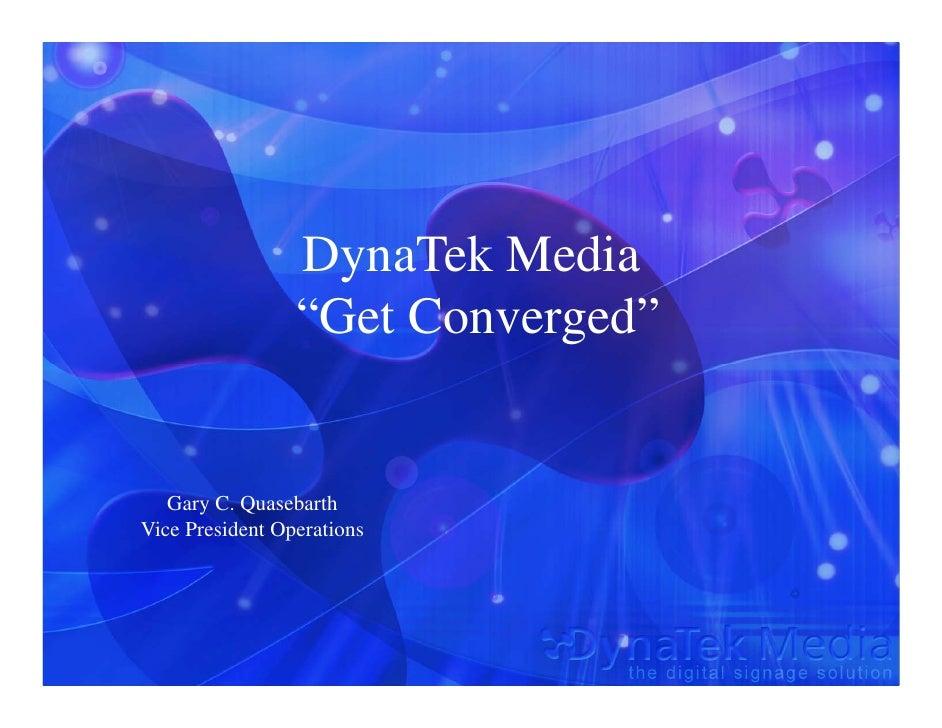 "DynaTek Media                  ""Get Converged""      Gary C. Quasebarth Vice President Operations"