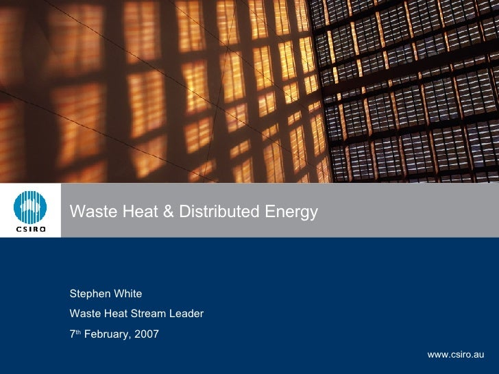 Waste Heat & Distributed Energy  Stephen White Waste Heat Stream Leader 7 th  February, 2007