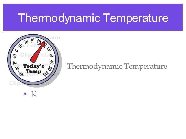 Thermodynamic Temperature <ul><li>Thermodynamic Temperature </li></ul><ul><li>Kelvin </li></ul><ul><li>K </li></ul>