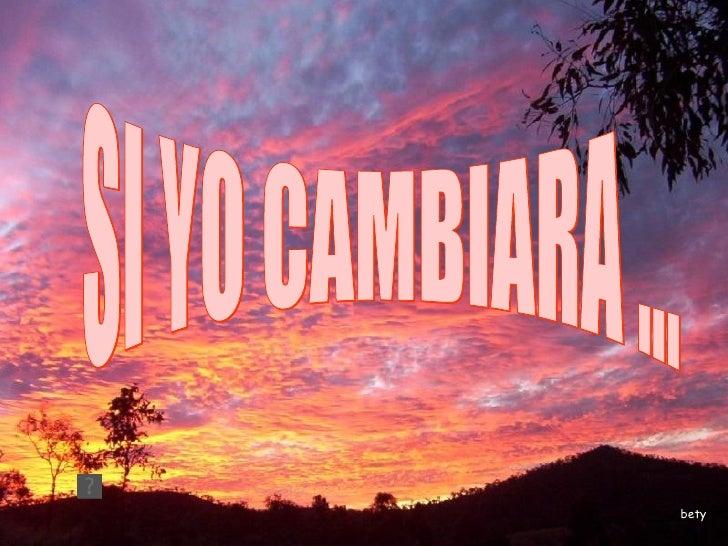 SI YO CAMBIARA ... bety