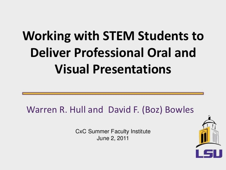 Working with STEM Students to Deliver Professional Oral and Visual Presentations<br />Warren R. Hull and  David F. (Boz) B...
