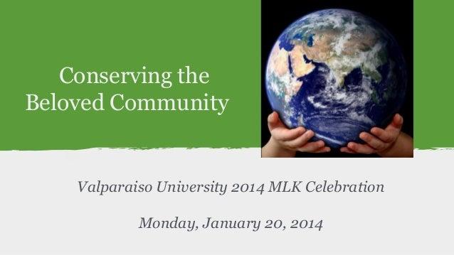 Conserving the Beloved Community  Valparaiso University 2014 MLK Celebration Monday, January 20, 2014