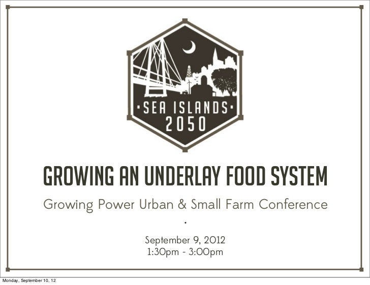 Growing an Underlay Food System                  Growing Power Urban & Small Farm Conference                              ...
